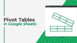 Pivot Tables in Google Sheets